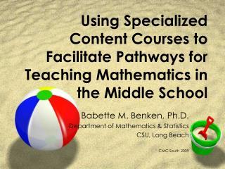 Babette M. Benken, Ph.D. Department of Mathematics & Statistics CSU, Long Beach CMC-South 2009