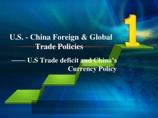 U.S. - China Foreign & Global                            Trade Policies