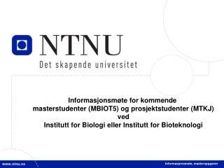 Informasjonsmøte for kommende  masterstudenter (MBIOT5) og prosjektstudenter (MTKJ) ved
