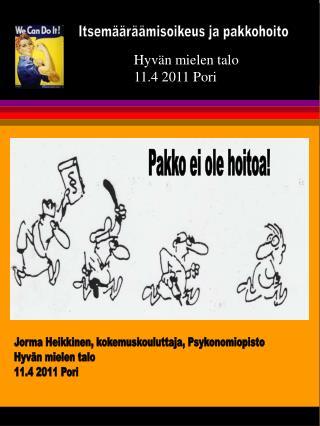 Jorma Heikkinen, kokemuskouluttaja, Psykonomiopisto Hyvän mielen talo 11.4 2011 Pori