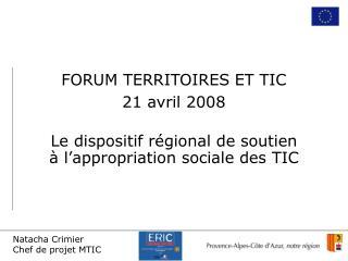 FORUM TERRITOIRES ET TIC 21 avril 2008 Le dispositif régional de soutien