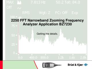 2250 FFT Narrowband Zooming Frequency Analyzer Application BZ7230