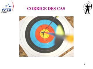 CORRIGE DES CAS