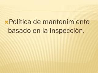 Política de mantenimiento basado en la inspección.