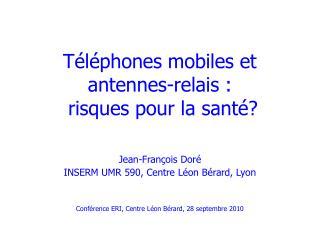 Téléphones mobiles et antennes-relais :  risques pour la santé?