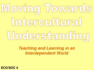 Moving Towards  Intercultural  Understanding