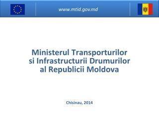 Ministerul Transporturilor si Infrastructurii Drumurilor al  Republicii  Moldova  Chisinau, 201 4