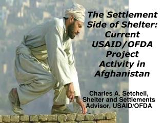 The Settlement Side of Shelter: Current  USAID/OFDA Project  Activity in Afghanistan
