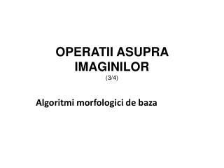OPERATII ASUPRA IMAGINILOR ( 3 /4)