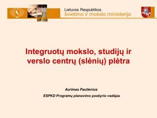 Integruotų mokslo, studijų ir verslo centrų (slėnių) plėtra