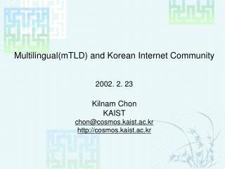 Multilingual(mTLD) and Korean Internet Community 2002. 2. 23 Kilnam Chon KAIST