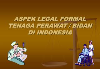 ASPEK LEGAL FORMAL TENAGA PERAWAT / BIDAN DI INDONESIA