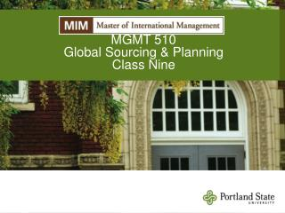MGMT 510 Global Sourcing & Planning Class Nine