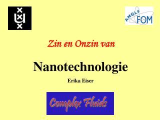 Zin en Onzin van Nanotechnologie Erika Eiser