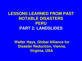 LESSONS LEARNED FROM PAST NOTABLE DISASTERS PERU PART 2: LANDSLIDES