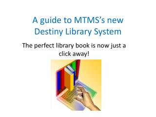 A guide to MTMS�s new Destiny Library System