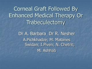 Corneal Graft Followed By Enhanced Medical Therapy Or Trabeculectomy