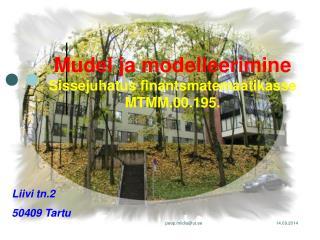 Mudel ja modelleerimine Sissejuhatus finantsmatemaatikasse MTMM.00.195.