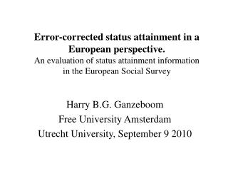 Harry B.G. Ganzeboom Free University Amsterdam Utrecht University, September 9 2010