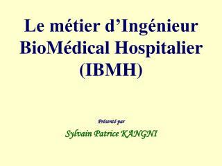 Le m tier d Ing nieur BioM dical Hospitalier IBMH