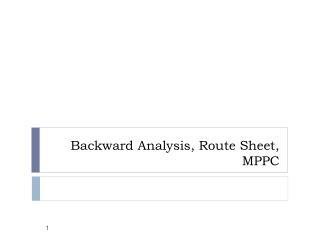 Backward Analysis, Route Sheet, MPPC