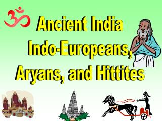 Ancient India Indo-Europeans, Aryans, and Hittites