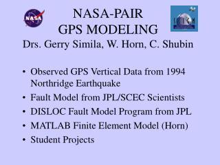 NASA-PAIR GPS MODELING Drs. Gerry Simila, W. Horn, C. Shubin