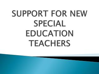 SUPPORT FOR NEW SPECIAL EDUCATION TEACHERS