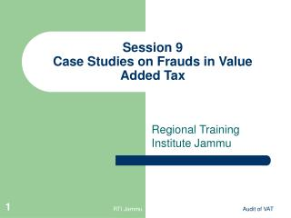 Session 9 Case Studies on Frauds in Value Added Tax