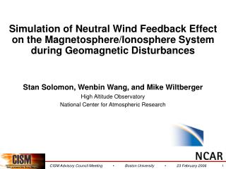 Stan Solomon, Wenbin Wang, and Mike Wiltberger High Altitude Observatory