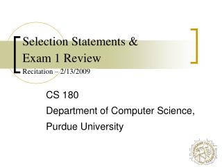 Selection Statements & Exam 1 Review Recitation –  2/13/2009