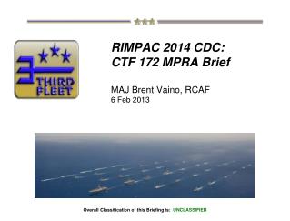 RIMPAC 2014 CDC: CTF 172 MPRA Brief MAJ Brent Vaino, RCAF 6 Feb 2013