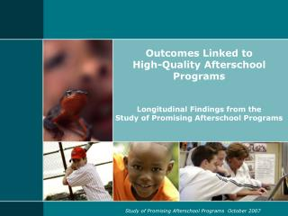 Outcomes Linked to  High-Quality Afterschool Programs Longitudinal Findings from the