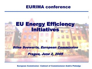 EU Energy Efficiency Initiatives Stina Soewarta, European Commission Prague, June 2, 2005