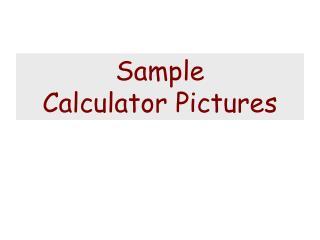 Sample  Calculator Pictures
