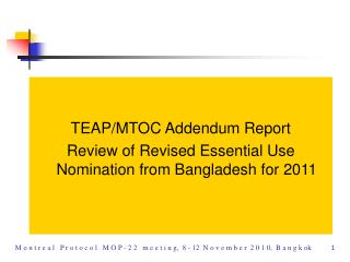 TEAP/MTOC Addendum Report Review of Revised Essential Use Nomination from Bangladesh for 2011