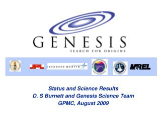 Status and Science Results D. S Burnett and Genesis Science Team GPMC, August 2009