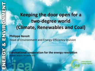 Keeping the door open for a  two-degree world (Climate,  Renewables  and Coal) Philippe Benoit