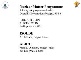 Nuclear Matter Programme Juha Äystö, programme leader Overall HIP operations budget 330 k €