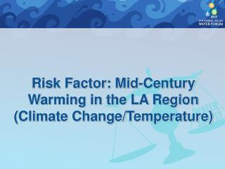 Risk Factor: Mid-Century Warming in the LA Region (Climate Change/Temperature)