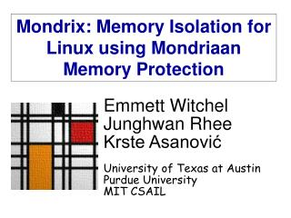 Emmett Witchel Junghwan Rhee Krste Asanović University of Texas at Austin Purdue University