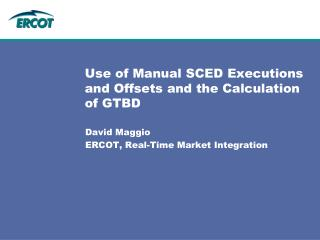 Use of Manual SCED Executions and Offsets and the Calculation of GTBD