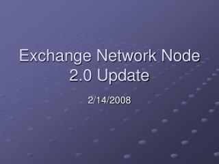 Exchange Network Node 2.0 Update