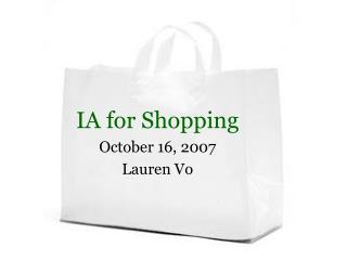 IA for Shopping October 16, 2007 Lauren Vo