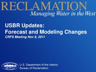 USBR Updates:  Forecast and Modeling Changes CRFS Meeting Nov 8, 2011