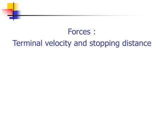 Forces :  Terminal velocity and stopping distance