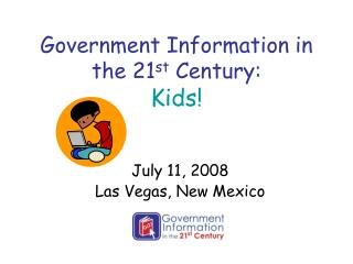 Government Information in the 21 st  Century:  Kids!