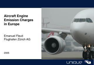 Aircraft Engine Emission Charges in Europe Emanuel Fleuti Flughafen Zürich AG 2005