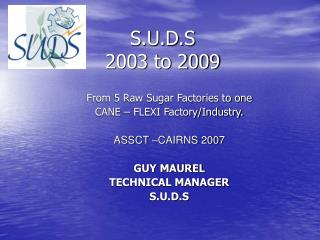 S.U.D.S  2003 to 2009