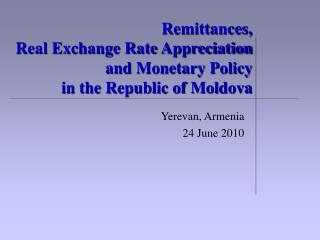 Remittances,  Real Exchange Rate Appreciation  and Monetary Policy in the Republic of Moldova